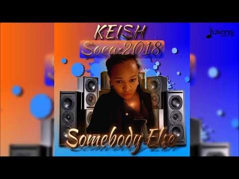 "Keish - Somebody Else ""2018 Soca"" (Trinidad)"