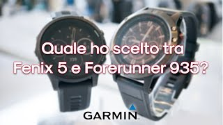 Quale ho scelto tra Fenix 5 e Forerunner 935?