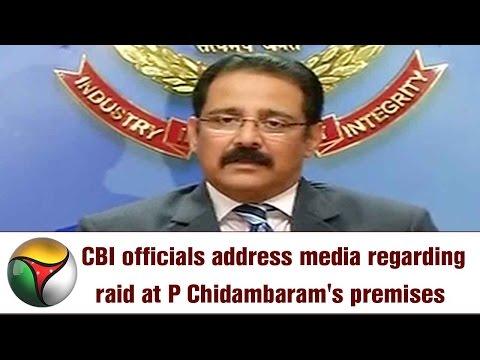 Live: CBI officials address media regarding raid at P Chidambaram's premises