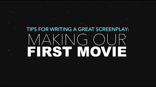 Tips For Writing a Great Screenplay: Making Our First Movie [Episode 7]