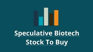 Speculative Biotech Stock To Buy