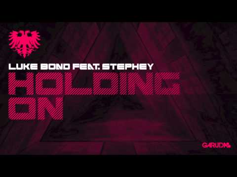 Luke Bond feat. Stephey - Holding On [Garuda]