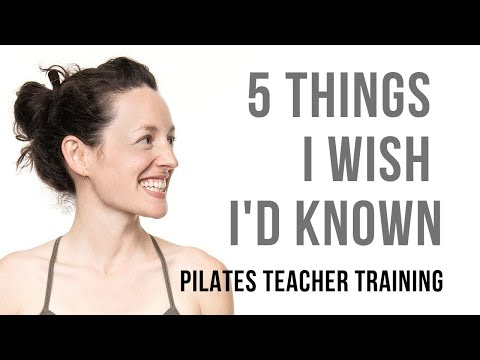 Pilates Teacher Training: 5 Things I Wish I'd Known