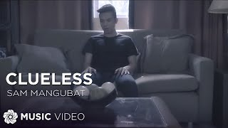 Sam Mangubat - Clueless (Official Music Video)