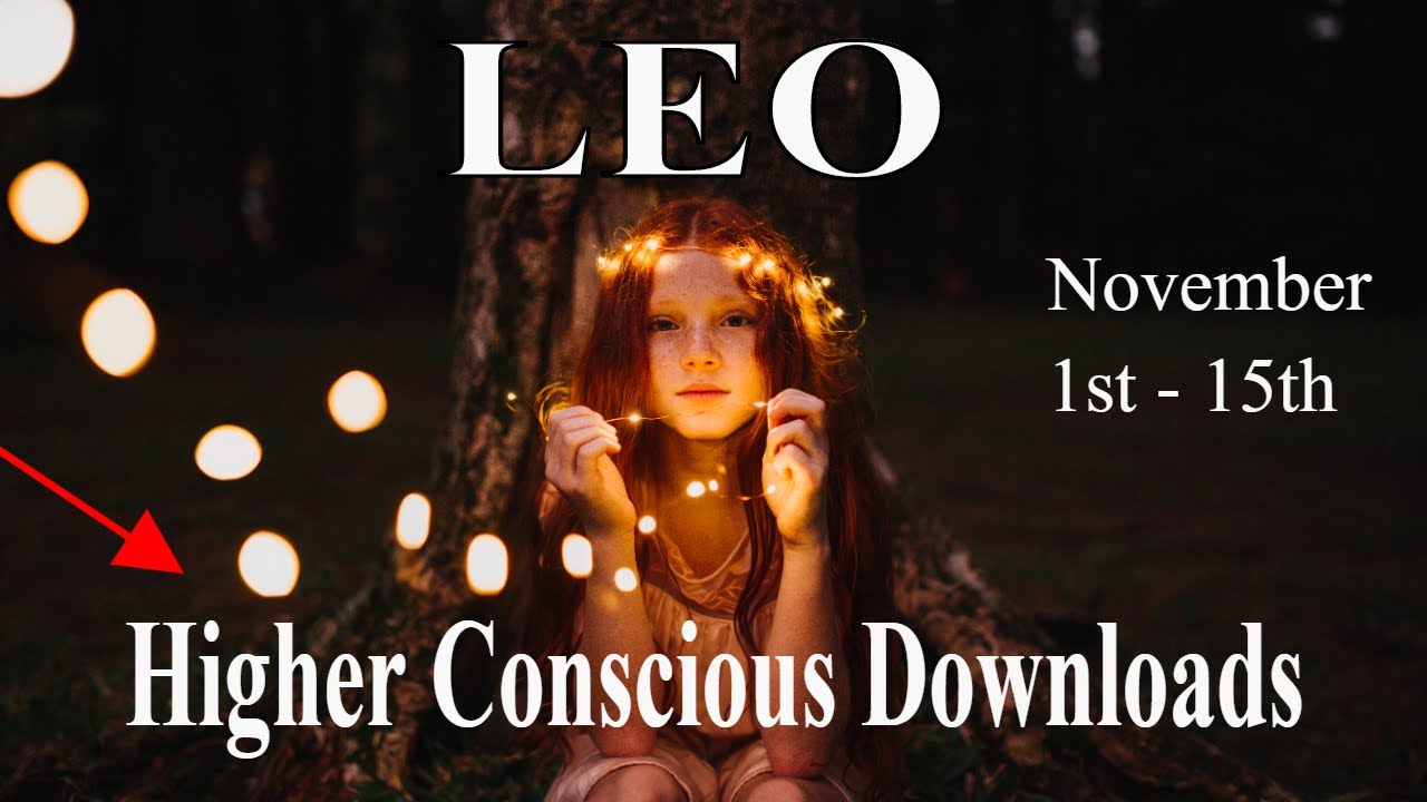 Leo ~  The Universe is Downloading into my Mind ~ Psychic Tarot Reading November 1st -15th