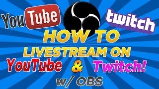 'How To' Livestream To YouTube & Twitch w/ OBS [EASIEST WAY]