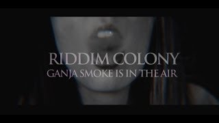 Riddim Colony - Ganja Smoke Is In The Air (Official  Video 2014)
