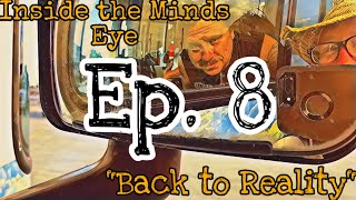 "Inside the Minds Eye Ep.  8 ""Back to Reality"""
