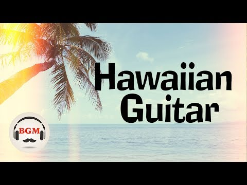 Chill Out Hawaiian Guitar Music - Relaxing Instrumental Music For Work, Study
