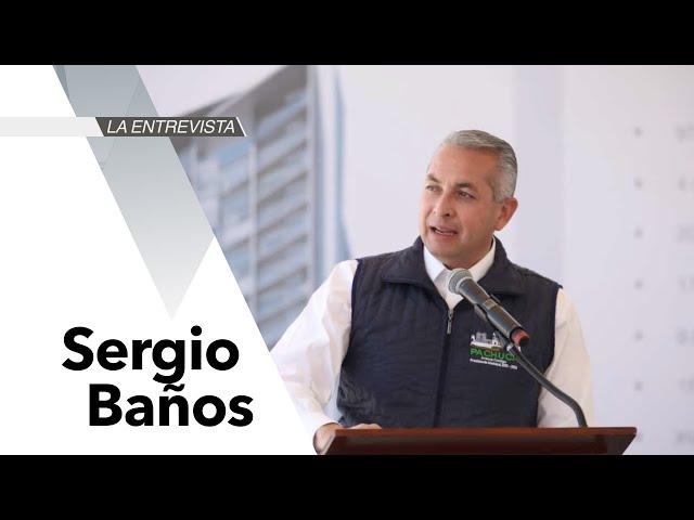 #LaEntrevista: Sergio Baños Rubio, presidente municipal de Pachuca, Hidalgo