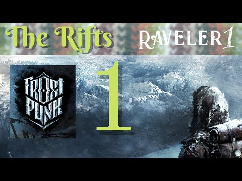 Let's Play Frostpunk - the Rifts 1 - Post-apocalyptic Steampunk 19th-century city-building |