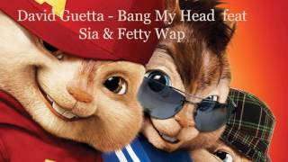 "David Guetta - Bang My Head feat Sia & Fetty Wap ""CHIPMUNKS EDITION"""