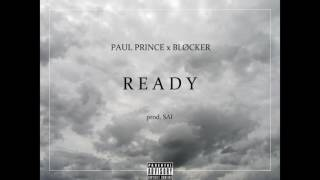 PAUL PRINCE x BLØCKER ~ READY (prod. SAI)