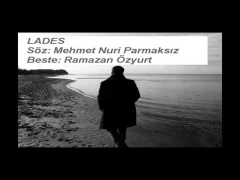 Mehmet Nuri Parmaksız Lades Şarkısı-Beste: Ramazan Özyurt