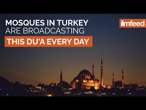 Mosques in Turkey are Broadcasting this Du'a Every Day