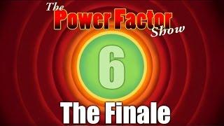 PowerFactor Show Finale - A Fun Six Years