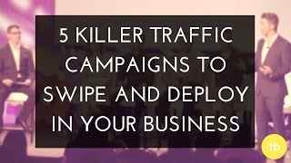 Marketing Panel | 5 Killer Traffic Campaigns to Swipe and Deploy in Your Business