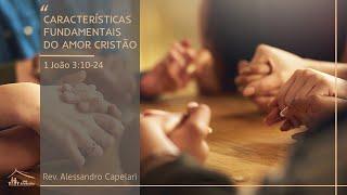 Características fundamentais do Amor Cristão (1 João 3:10-24) - Rev. Alessandro  - 13/09/20