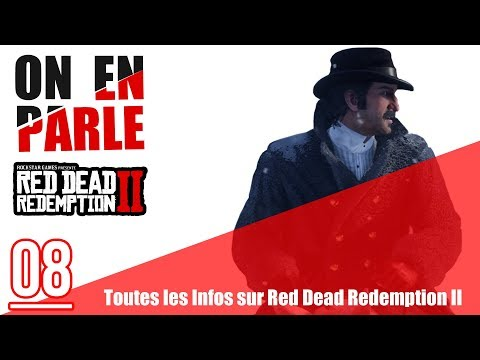 RED DEAD REDEMPTION II - TOUTES LES INFOS (ARTHUR MORGAN ? RED DEAD ONLINE) - ON EN PARLE #08