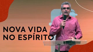 Nova vida no espírito | Pastor Luís Fernando Nacif