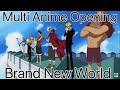 Multi Anime Opening-Brand New World