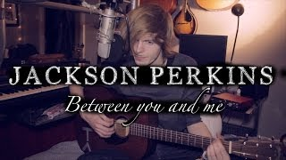 Between you and me - Jackson Perkins | Acoustic demo
