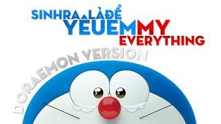 Sinh Ra Là Để Yêu Em, My Everything [Doraemon 3D Cover Ver.]
