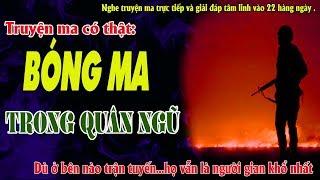 TRUYỆN MA CÓ THẬT BÓNG MA TRONG QUÂN NGŨ - Bóng ma trong chiến tranh ám ảnh - MC Quàng A Tũn