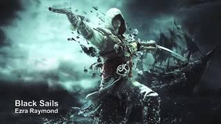 Ezra Raymond - Black Sails (Massive Swashbuckling Choral Action Adventure)