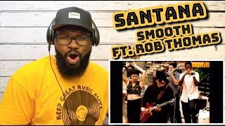 Santana - Smooth ft. Rob Thomas | REACTION