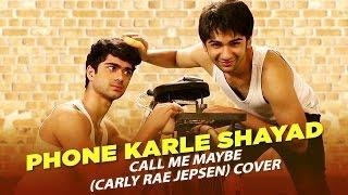 Phone Karle Shayad - Call Me Maybe (Carly Rae Jepsen) Cover | Jumbo Jutts
