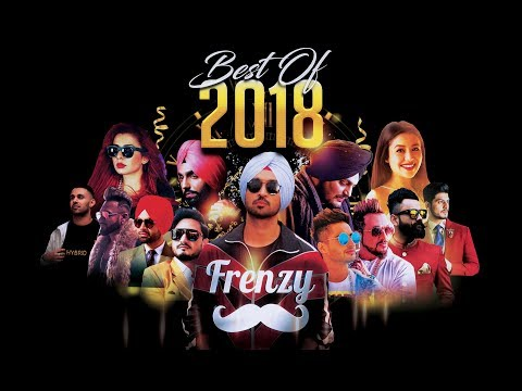BEST OF 2018  (feat. Diljit Dosanjh & more)  |  DJ FRENZY  |  Latest Punjabi Songs 2019