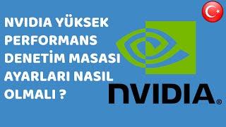 NVIDIA Denetim Masası Ayarları Nasıl Olmalı & Oyunların Performansı Arttırma
