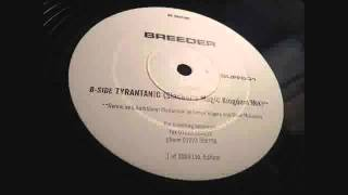 Breeder - Tyrantanic (Slackers Magic Kingdom Mix) (No Beats)