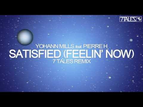 Yohann Mills feat. Pierre H - Satisfied (Feelin' Now) [7TALES Remix]