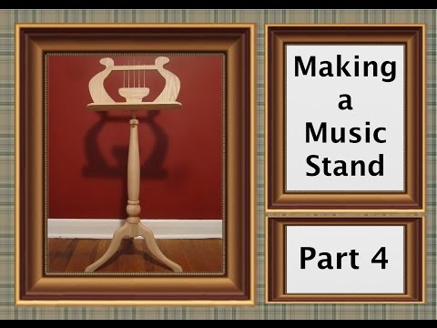 Making a Music Stand Part 4