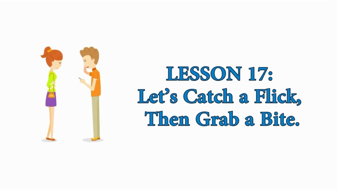 EASY AMERICAN IDIOMS: Lesson 17 - Let's Catch a Flick, Then Grab a Bite.