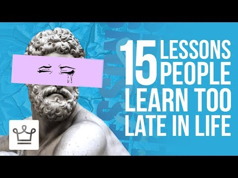 15 LESSONS People Learn Too Late In Life