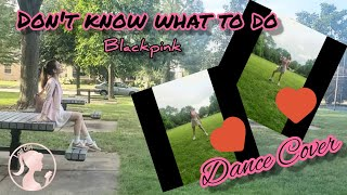 Don't Know What To Do - BLACKPINK dance cover by LOST GIRL