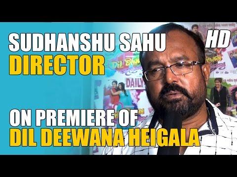 Sudhanshu Mohan Sahu, Director Dil Deewana Heigala Odia Movie on Premiere