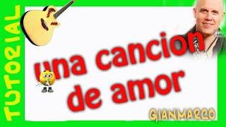 Como tocar Una Cancion de amor de GIANMARCO en Guitarra