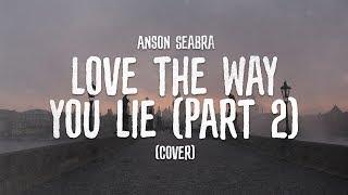 Anson Seabra - Love The Way You Lie (Part 2) [Rihanna Cover]