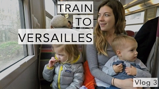Travel to Paris with Kids - Train To Versailles - Vlog 3