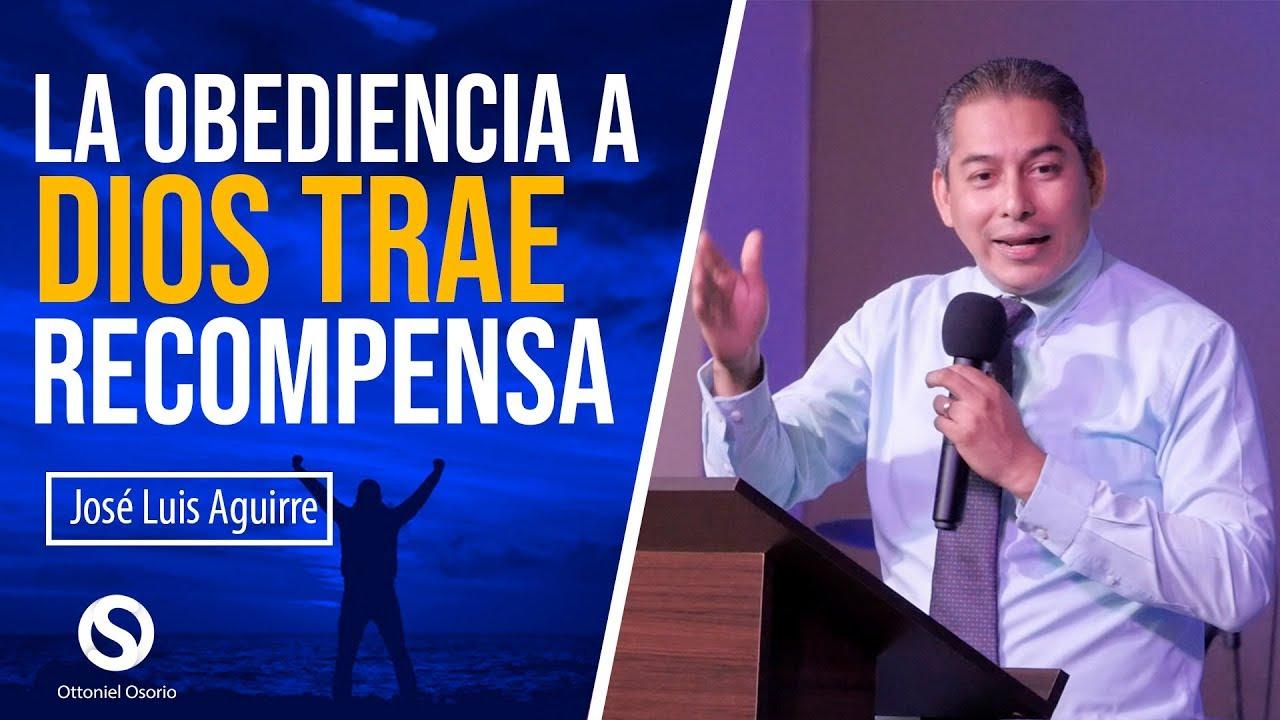 La Obediencia a Dios Trae Recompensa - Pastor José Luis Aguirre  Predica Obediencia