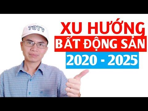 DỰ BÁO XU HƯỚNG THỊ TRƯỜNG BẤT ĐỘNG SẢN 2020 – 2025, TÍNH ĐẦU TƯ BẤT ĐỘNG SẢN NÊN BIẾT SỚM.