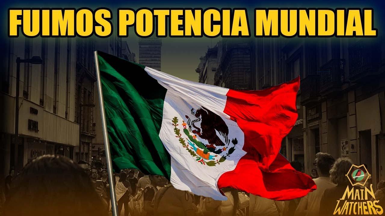 Cuando MÉXICO fue POTENCIA MUNDIAL