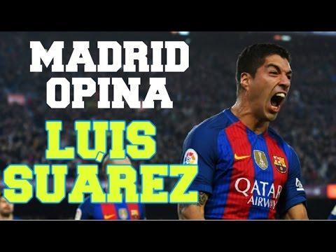 ¿QUÉ PIENSAN EN MADRID DE LUIS SUÁREZ? - LA CALLE OPINA
