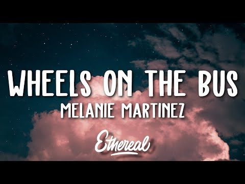 Melanie Martinez - Wheels on the Bus (Lyrics)