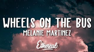 Melanie Martinez - Wheels on the Bus (Lyrics)