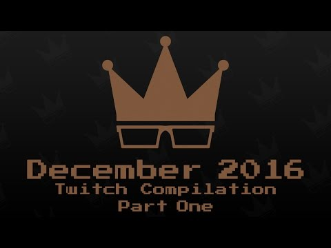 December 2016 Twitch Compilation [1/2]